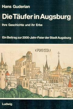 Die Täufer in Augsburg. Ihre Geschichte und ihr Erbe